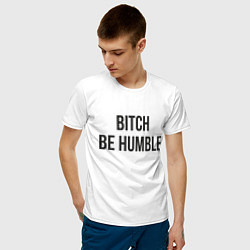 Футболка хлопковая мужская Bitch Be Humble цвета белый — фото 2